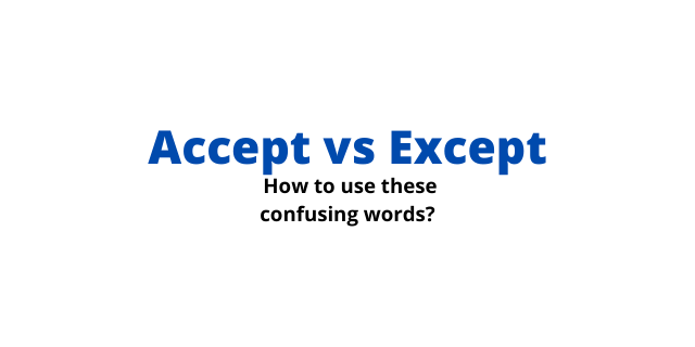 Accept vs Except – How to use these confusing words?